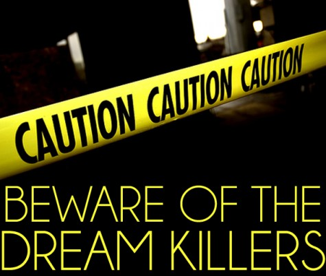 Beware Of The Dream Killers!