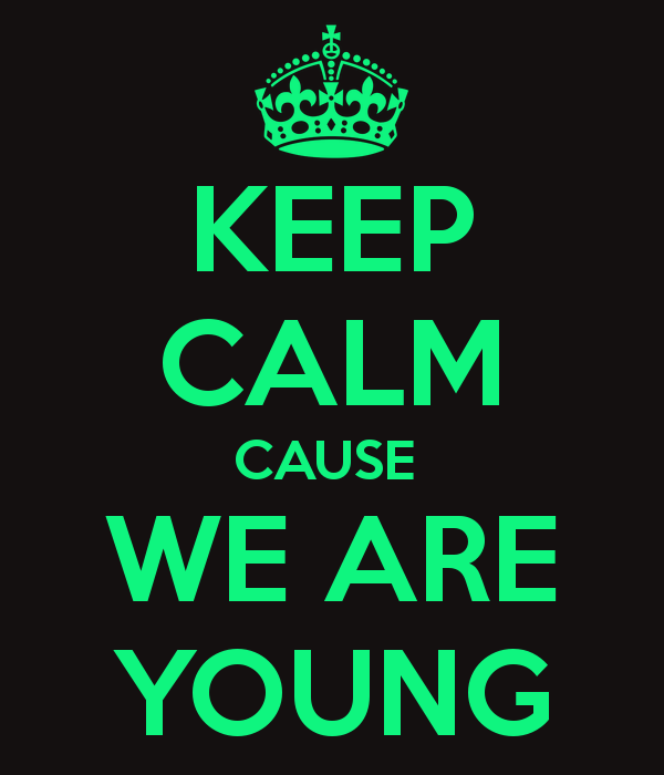 KEEP CALM - WE ARE YOUNG