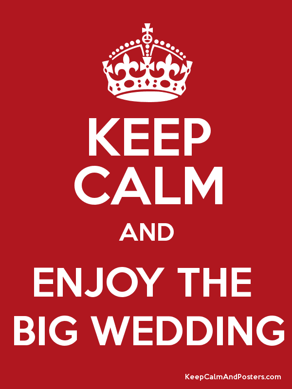 KEEP CALM-ENJOY THE BIG WEDDING