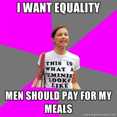 I Want Equality; Men Have To Pay