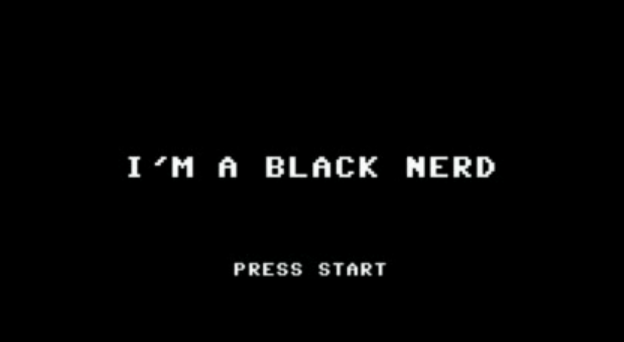 I Love Being a Black Nerd. Deal With It.