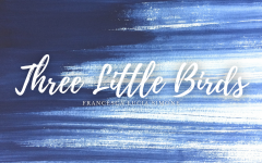 Three Little Birds: My Original Short Fiction Story