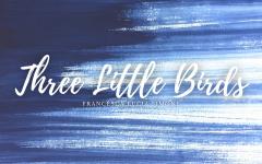 Three Little Birds: My Original Short Fiction Story